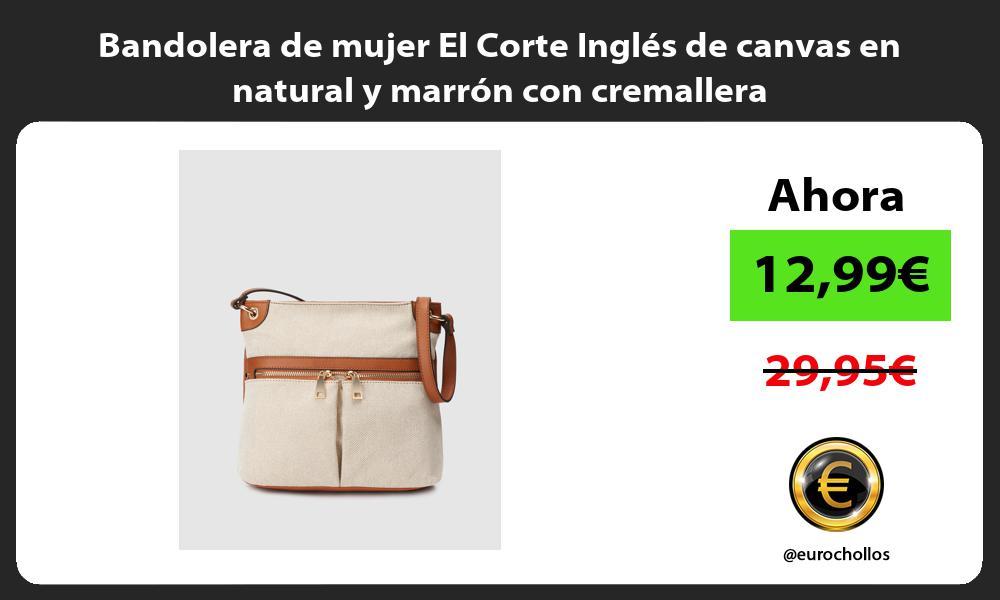 Bandolera de mujer El Corte Inglés de canvas en natural y marrón con cremallera