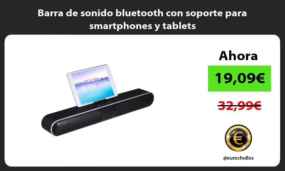 Barra de sonido bluetooth con soporte para smartphones y tablets