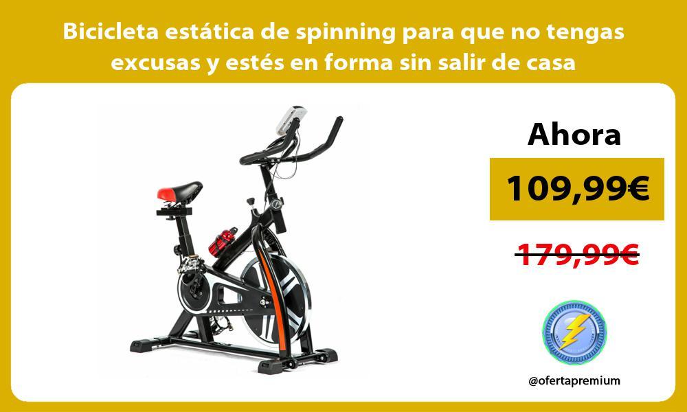 Bicicleta estática de spinning para que no tengas excusas y estés en forma sin salir de casa