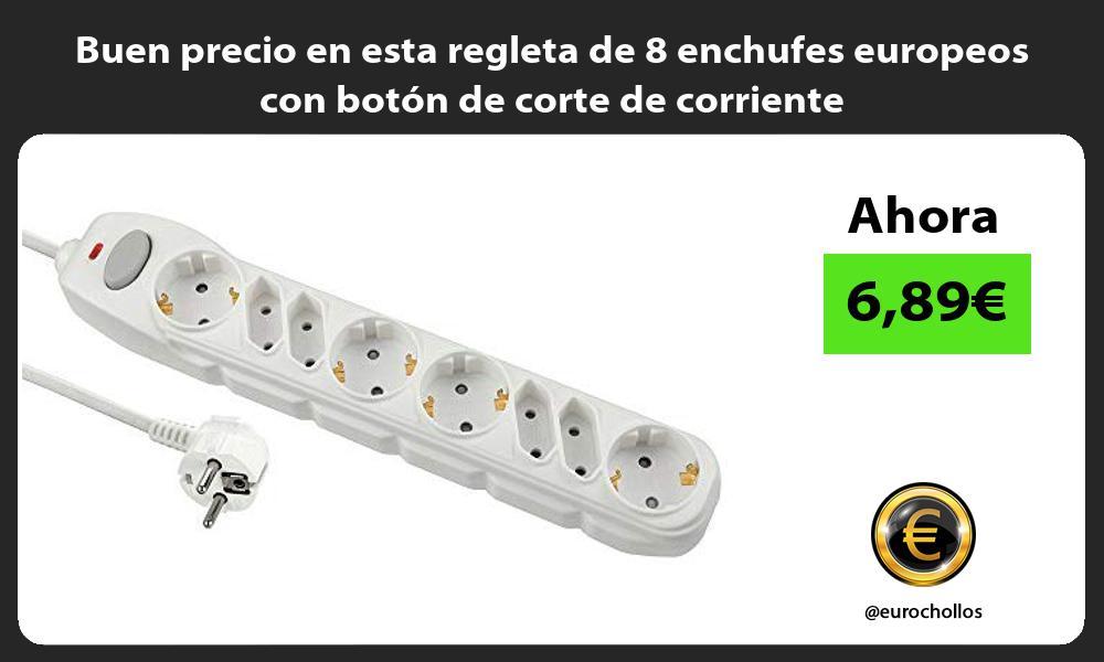 Buen precio en esta regleta de 8 enchufes europeos con botón de corte de corriente