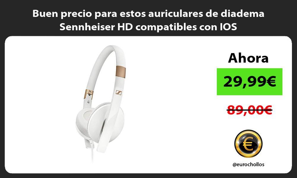 Buen precio para estos auriculares de diadema Sennheiser HD compatibles con IOS