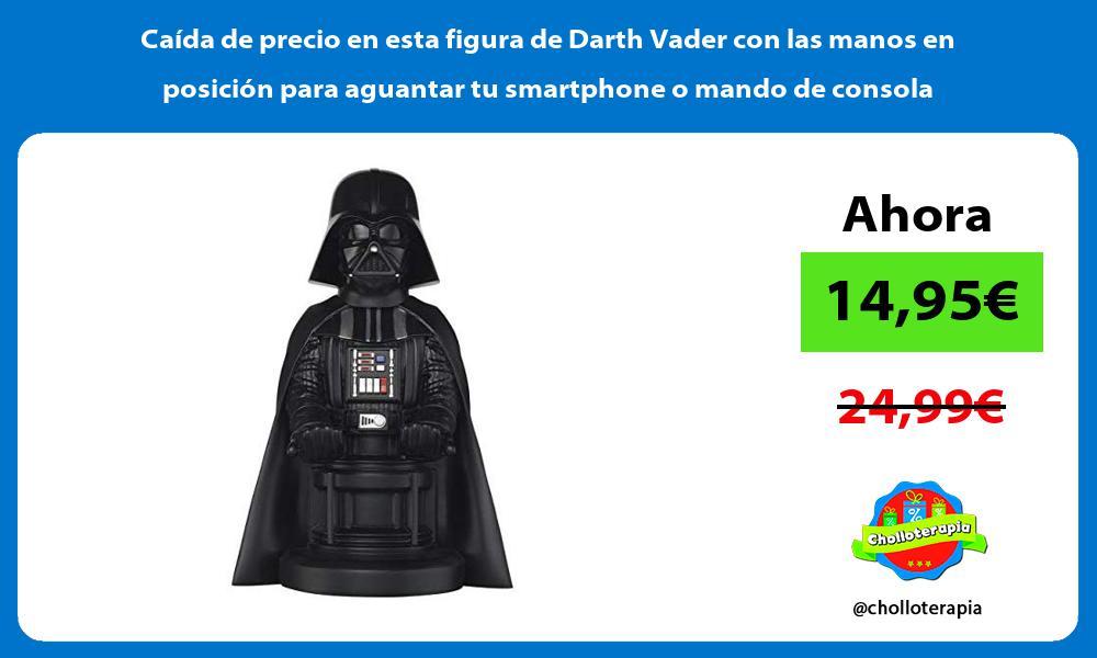 Caída de precio en esta figura de Darth Vader con las manos en posición para aguantar tu smartphone o mando de consola