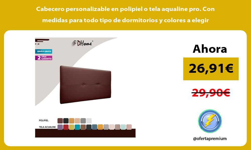Cabecero personalizable en polipiel o tela aqualine pro Con medidas para todo tipo de dormitorios y colores a elegir