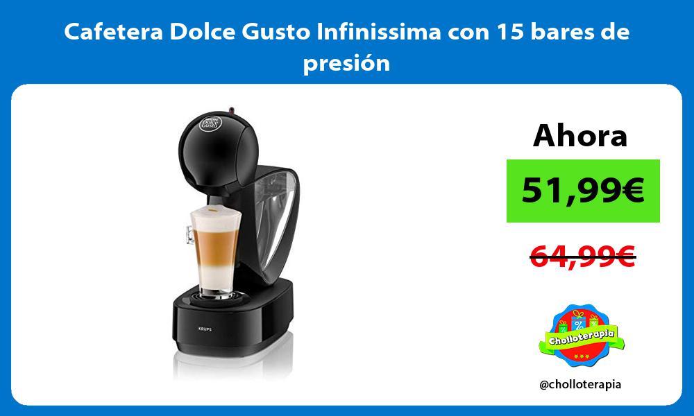 Cafetera Dolce Gusto Infinissima con 15 bares de presión