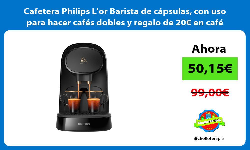 Cafetera Philips Lor Barista de cápsulas con uso para hacer cafés dobles y regalo de 20€ en café