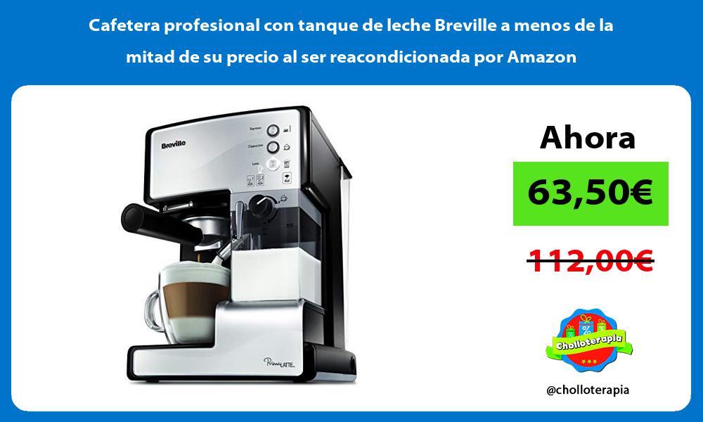 Cafetera profesional con tanque de leche Breville a menos de la mitad de su precio al ser reacondicionada por Amazon