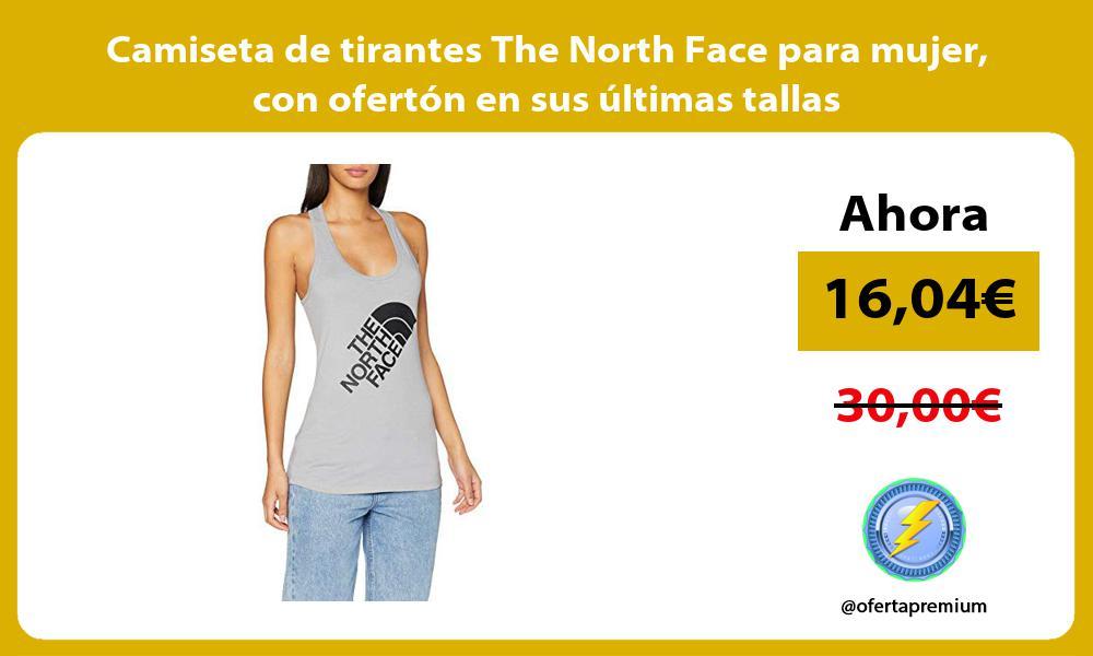 Camiseta de tirantes The North Face para mujer con ofertón en sus últimas tallas