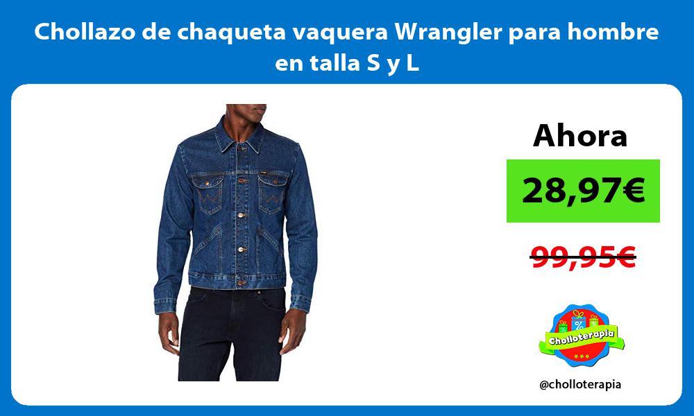 Chollazo de chaqueta vaquera Wrangler para hombre en talla S y L
