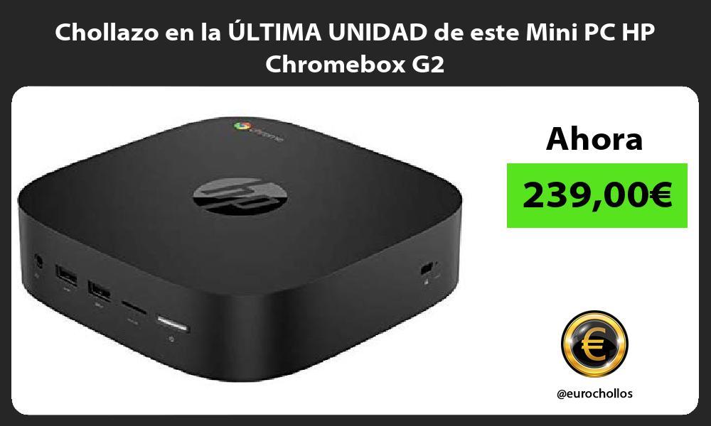 Chollazo en la ÚLTIMA UNIDAD de este Mini PC HP Chromebox G2