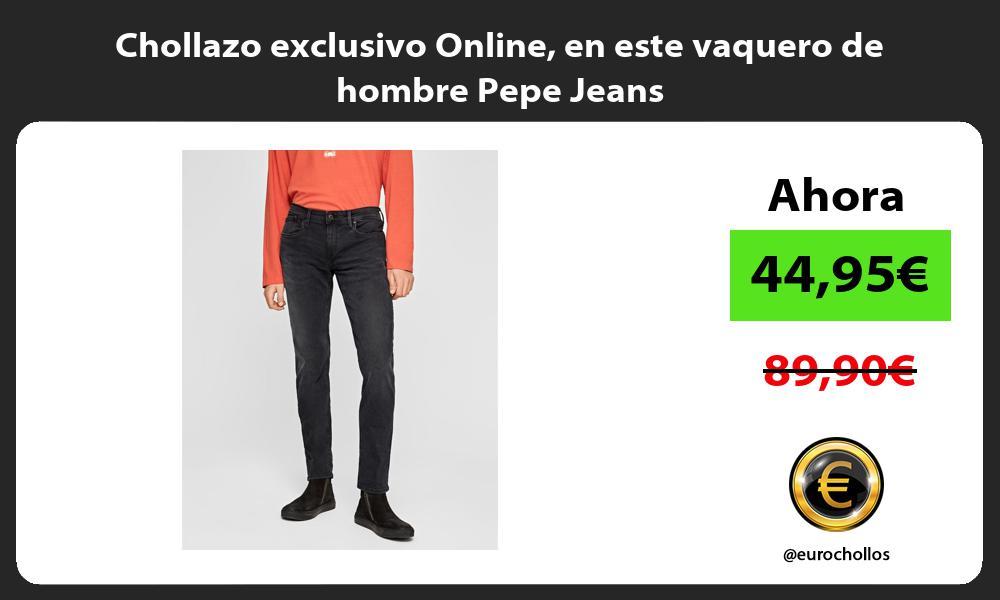 Chollazo exclusivo Online en este vaquero de hombre Pepe Jeans