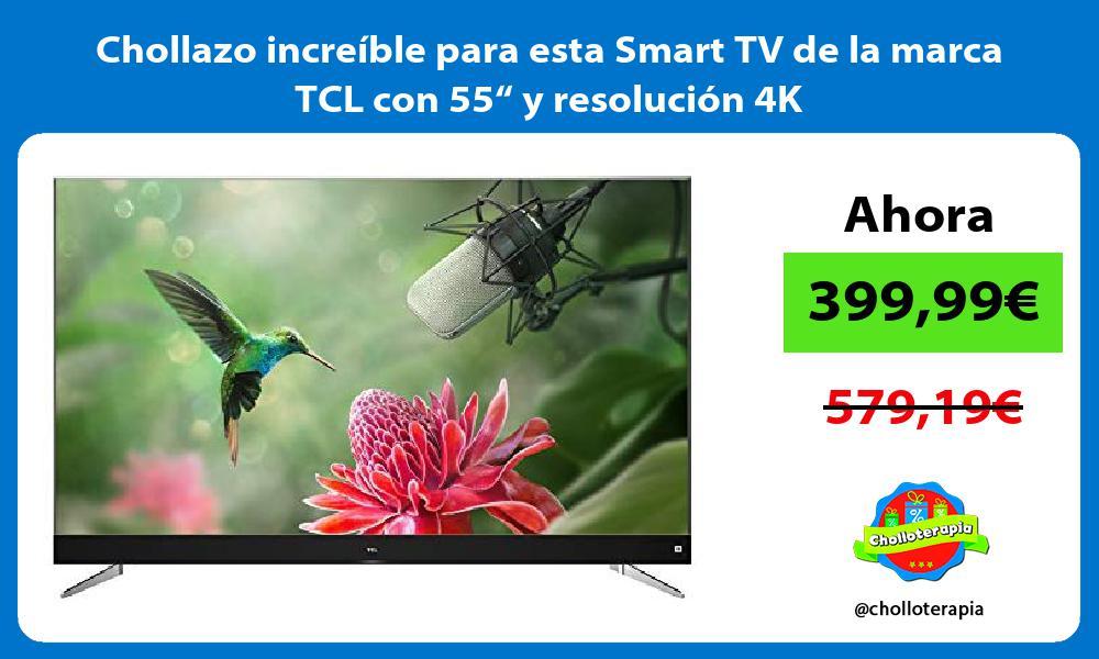"""Chollazo increíble para esta Smart TV de la marca TCL con 55"""" y resolución 4K"""