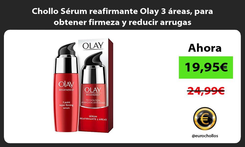 Chollo Sérum reafirmante Olay 3 áreas para obtener firmeza y reducir arrugas