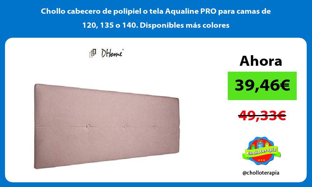 Chollo cabecero de polipiel o tela Aqualine PRO para camas de 120 135 o 140 Disponibles más colores