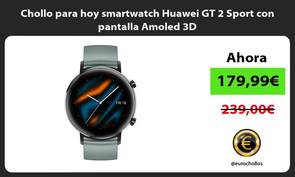 Chollo para hoy smartwatch Huawei GT 2 Sport con pantalla Amoled 3D