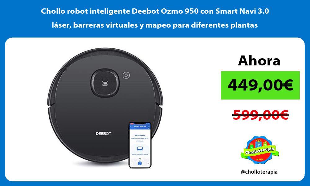 Chollo robot inteligente Deebot Ozmo 950 con Smart Navi 3 0 láser barreras virtuales y mapeo para diferentes plantas