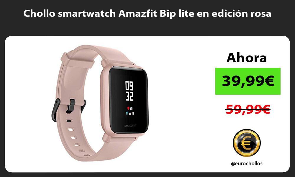 Chollo smartwatch Amazfit Bip lite en edición rosa