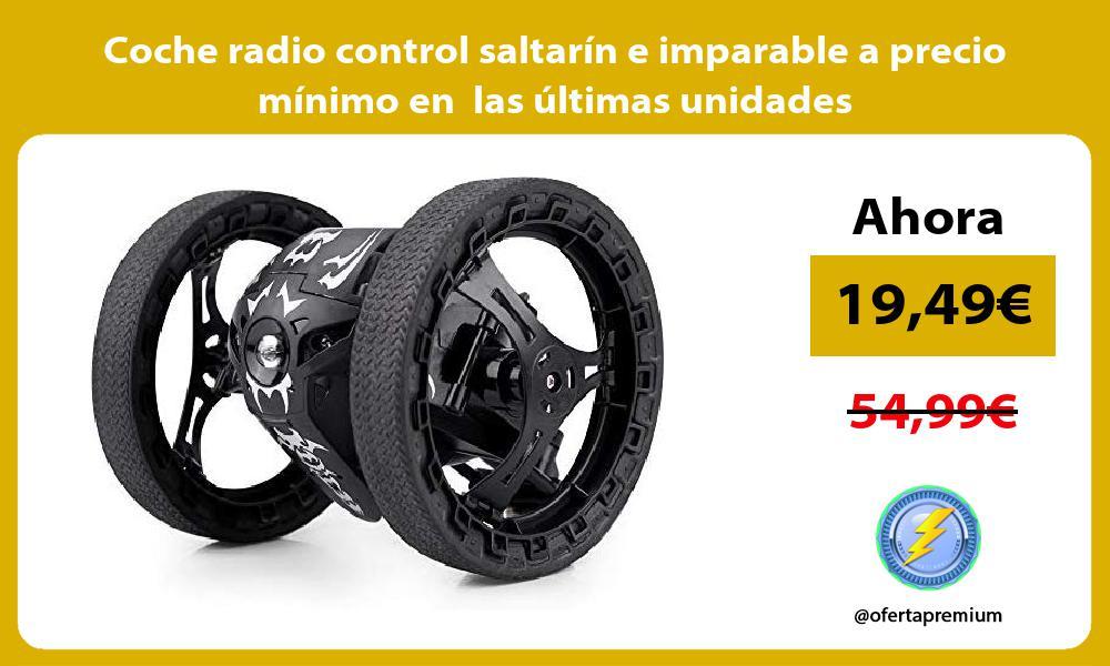 Coche radio control saltarín e imparable a precio mínimo en las últimas unidades
