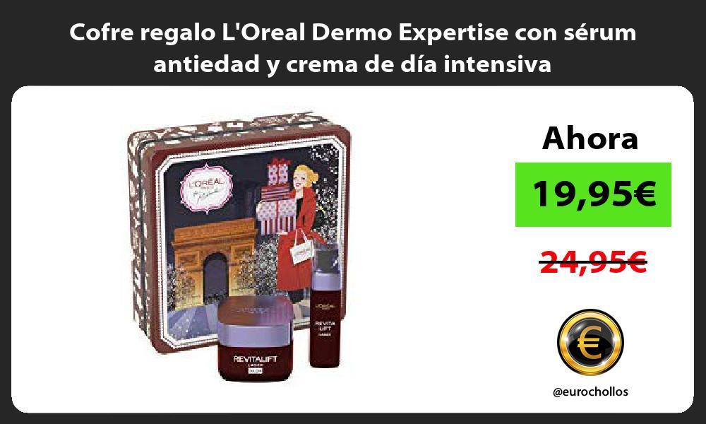 Cofre regalo LOreal Dermo Expertise con sérum antiedad y crema de día intensiva
