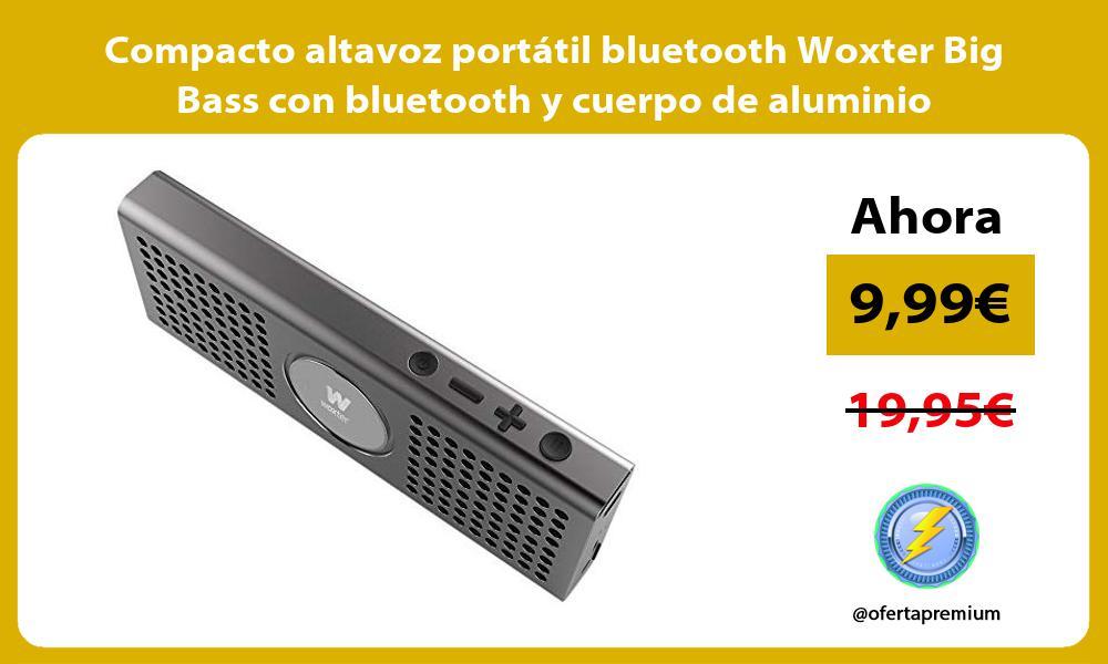 Compacto altavoz portátil bluetooth Woxter Big Bass con bluetooth y cuerpo de aluminio