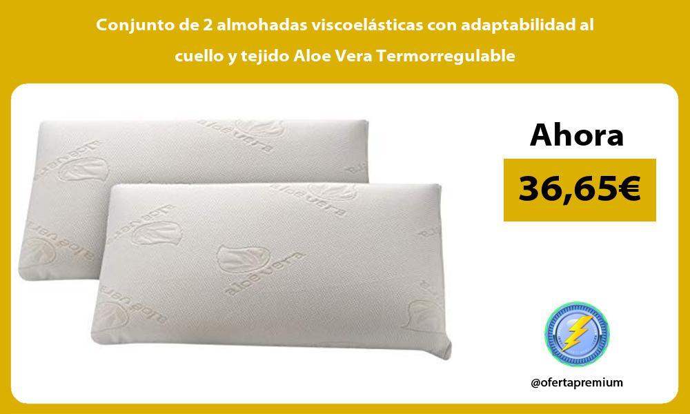 Conjunto de 2 almohadas viscoelásticas con adaptabilidad al cuello y tejido Aloe Vera Termorregulable