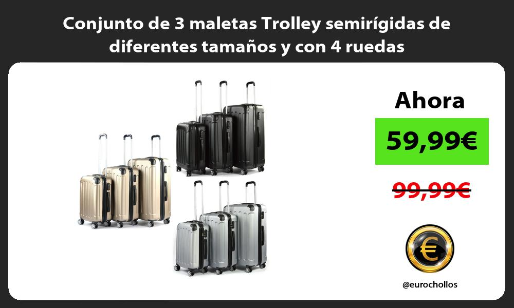 Conjunto de 3 maletas Trolley semirígidas de diferentes tamaños y con 4 ruedas