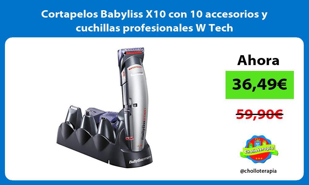 Cortapelos Babyliss X10 con 10 accesorios y cuchillas profesionales W Tech