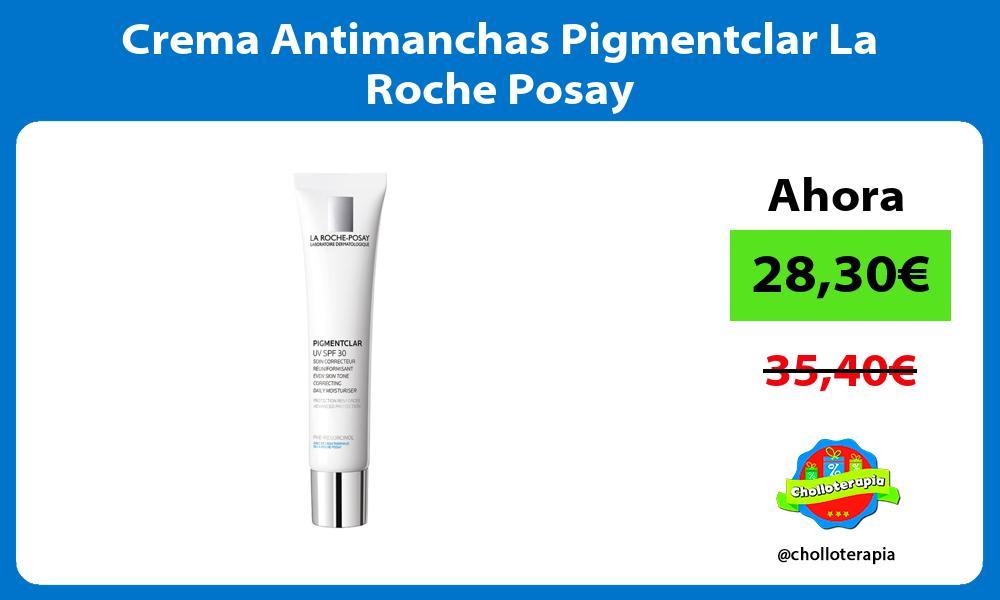 Crema Antimanchas Pigmentclar La Roche Posay