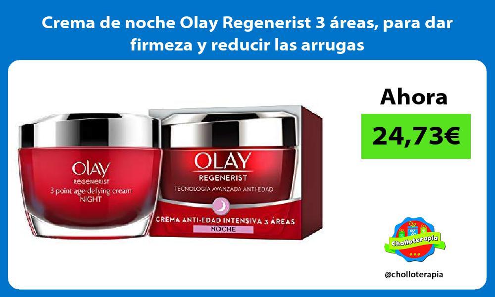 Crema de noche Olay Regenerist 3 áreas para dar firmeza y reducir las arrugas