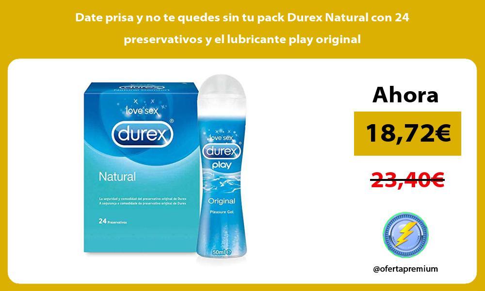 Date prisa y no te quedes sin tu pack Durex Natural con 24 preservativos y el lubricante play original