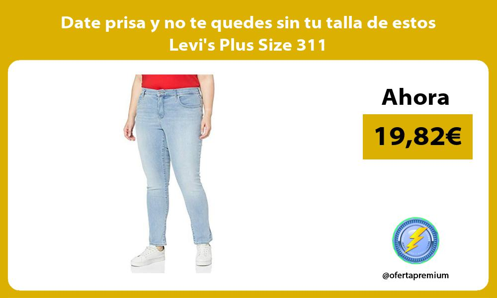 Date prisa y no te quedes sin tu talla de estos Levis Plus Size 311