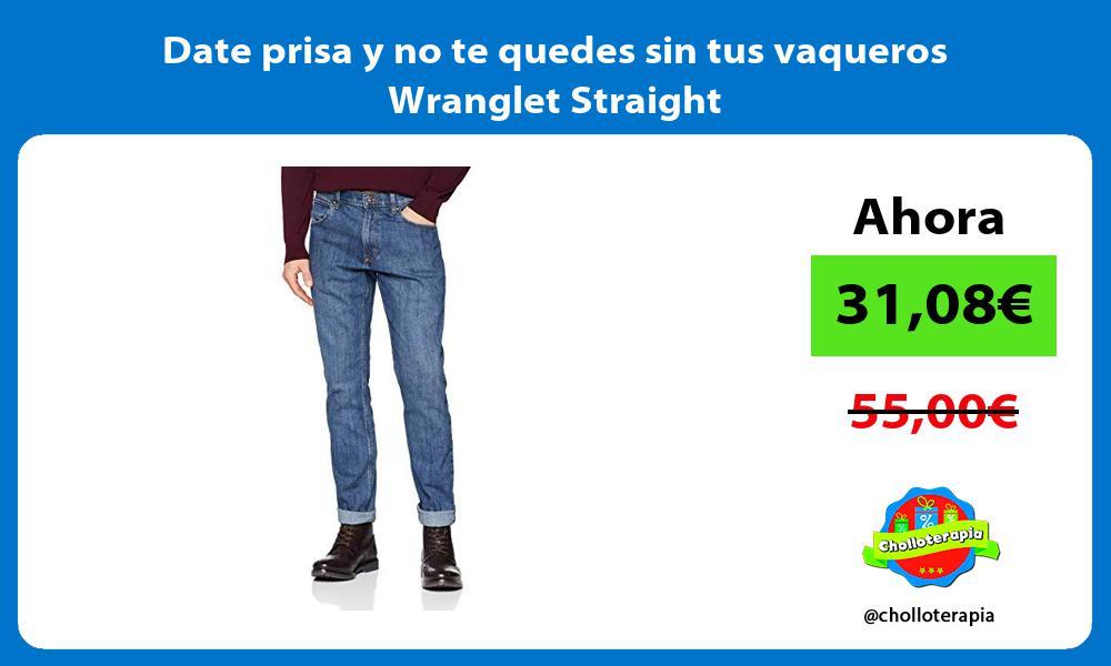 Date prisa y no te quedes sin tus vaqueros Wranglet Straight