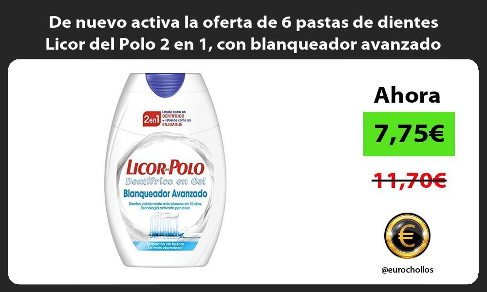 De nuevo activa la oferta de 6 pastas de dientes Licor del Polo 2 en 1 con blanqueador avanzado