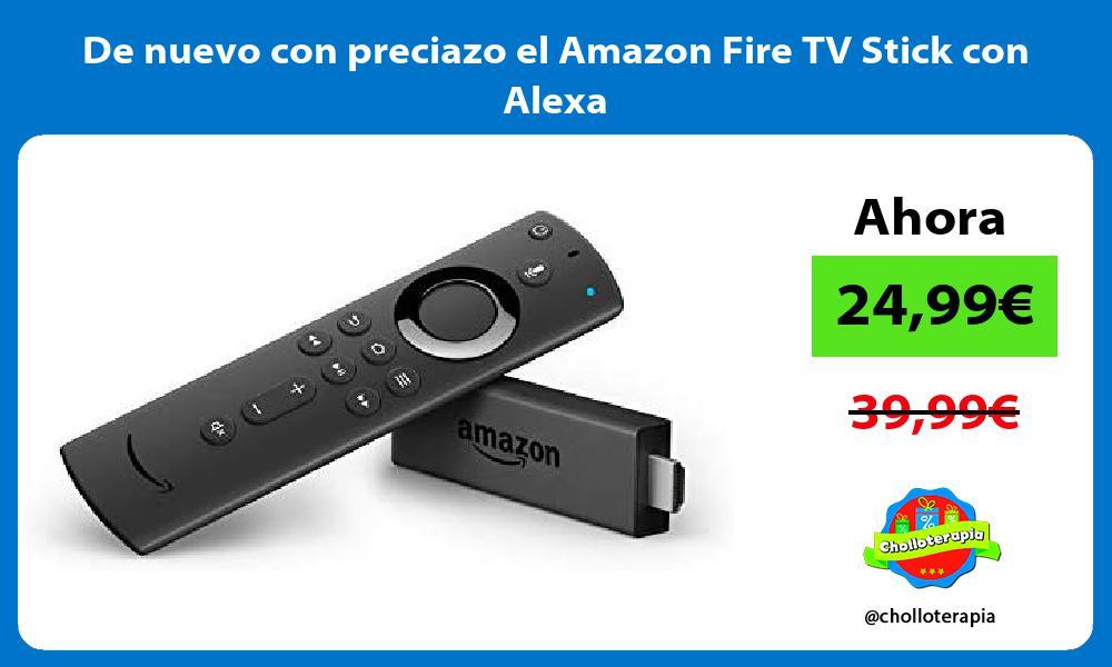 De nuevo con preciazo el Amazon Fire TV Stick con Alexa