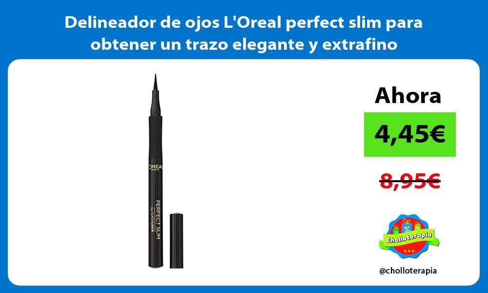 Delineador de ojos LOreal perfect slim para obtener un trazo elegante y extrafino