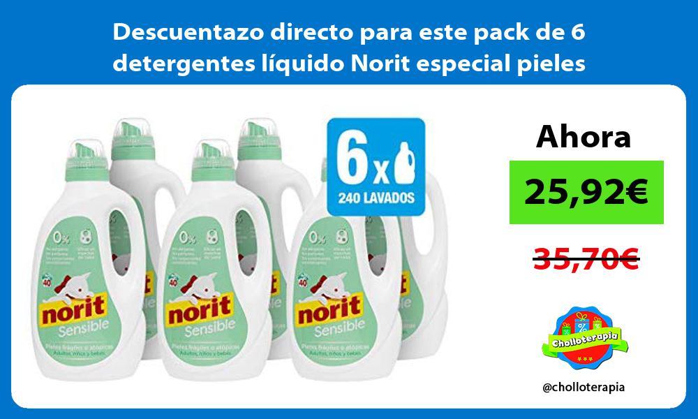Descuentazo directo para este pack de 6 detergentes líquido Norit especial pieles sensibles