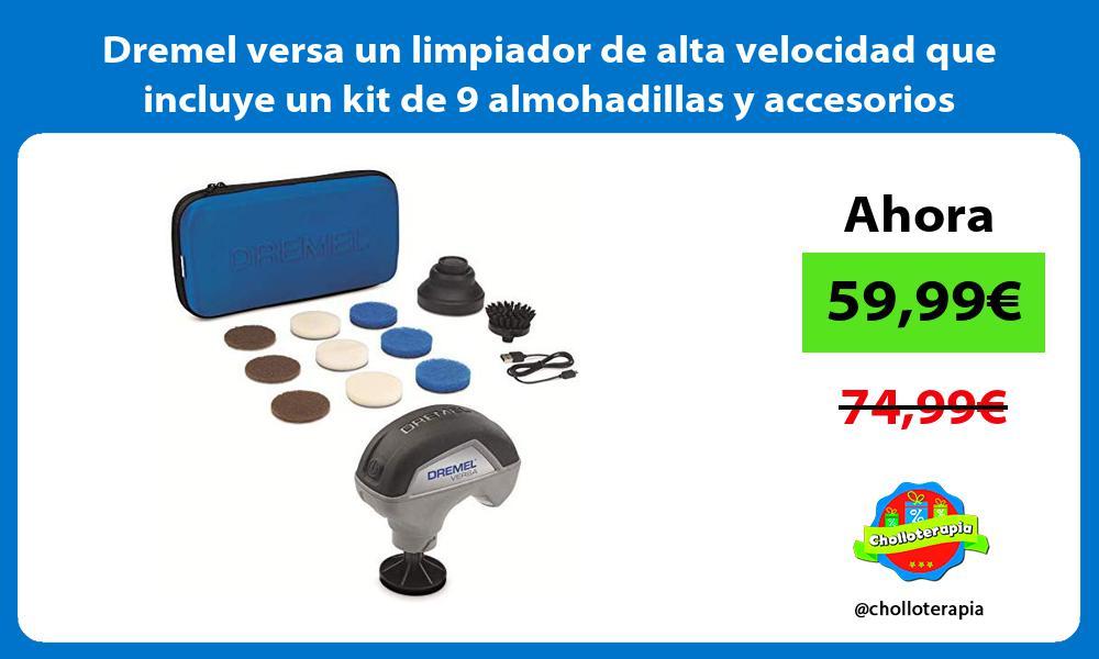 Dremel versa un limpiador de alta velocidad que incluye un kit de 9 almohadillas y accesorios
