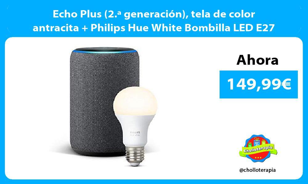 Echo Plus 2 ª generación tela de color antracita Philips Hue White Bombilla LED E27