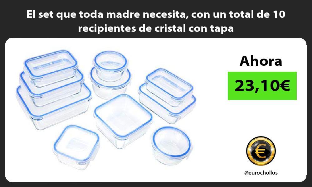 El set que toda madre necesita con un total de 10 recipientes de cristal con tapa