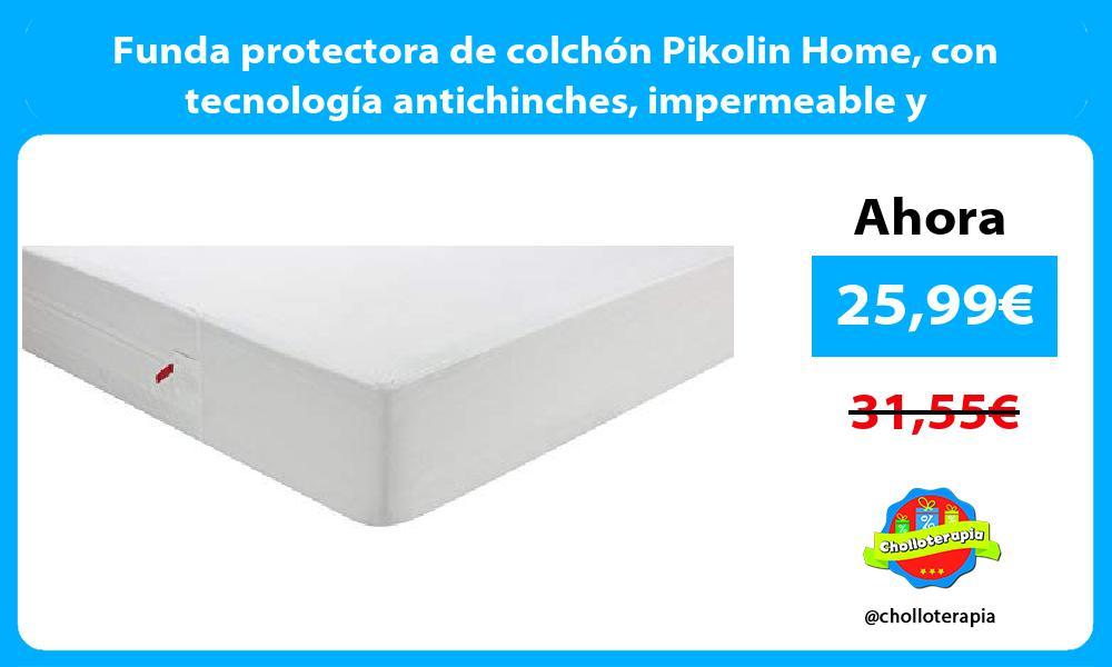 Funda protectora de colchón Pikolin Home con tecnología antichinches impermeable y transpirable