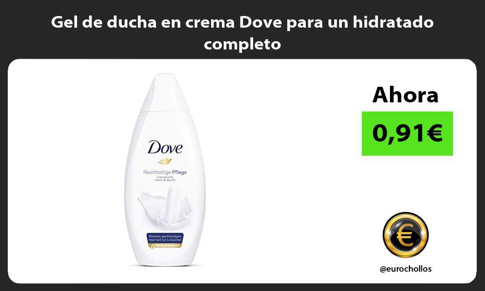 Gel de ducha en crema Dove para un hidratado completo