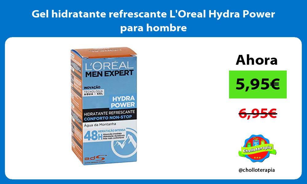 Gel hidratante refrescante LOreal Hydra Power para hombre