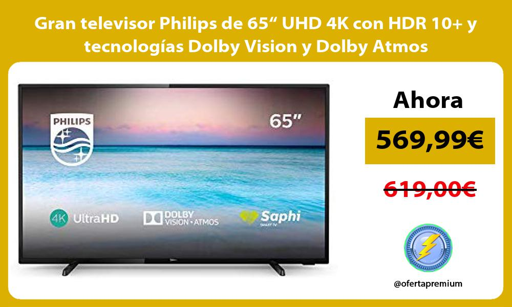 """Gran televisor Philips de 65"""" UHD 4K con HDR 10 y tecnologías Dolby Vision y Dolby Atmos"""