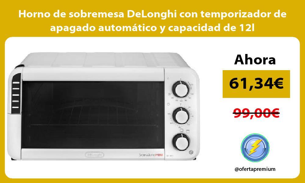 Horno de sobremesa DeLonghi con temporizador de apagado automático y capacidad de 12l