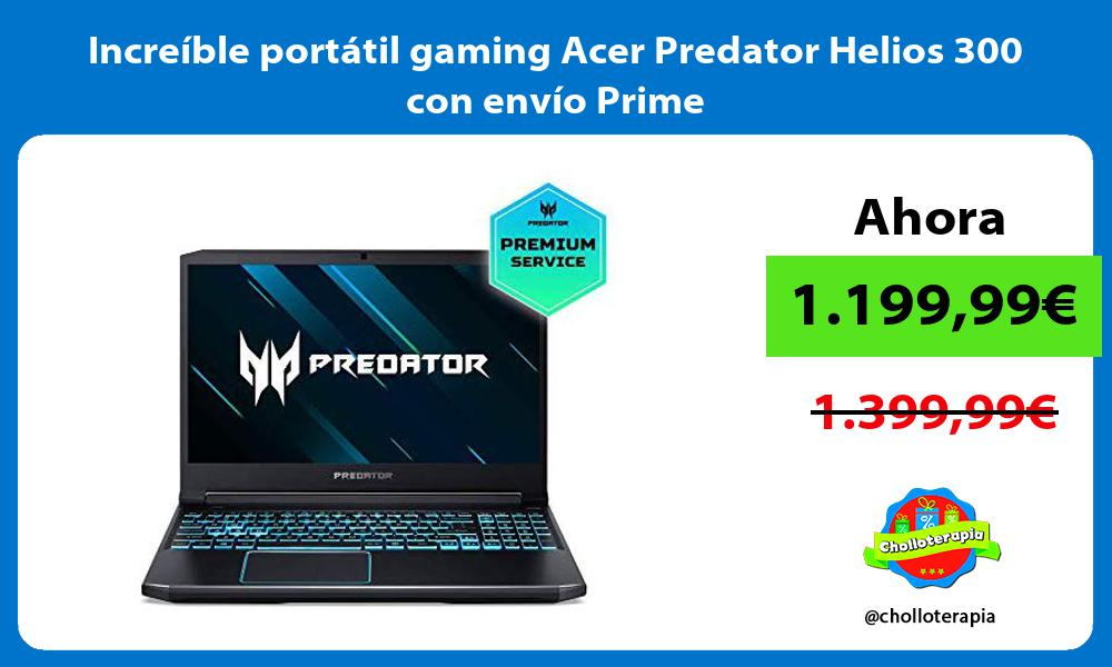 Increíble portátil gaming Acer Predator Helios 300 con envío Prime