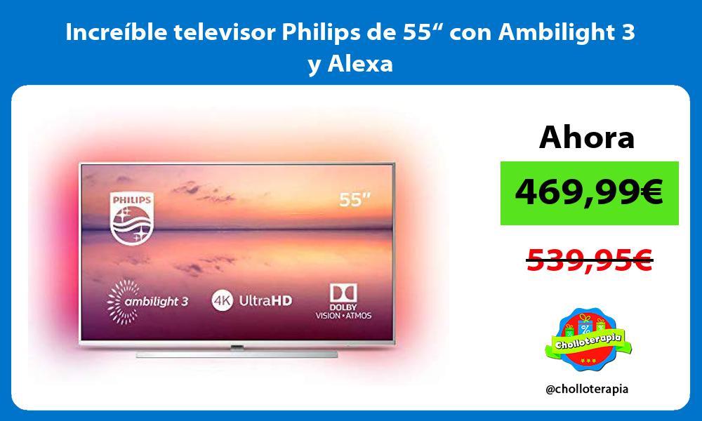 """Increíble televisor Philips de 55"""" con Ambilight 3 y Alexa"""
