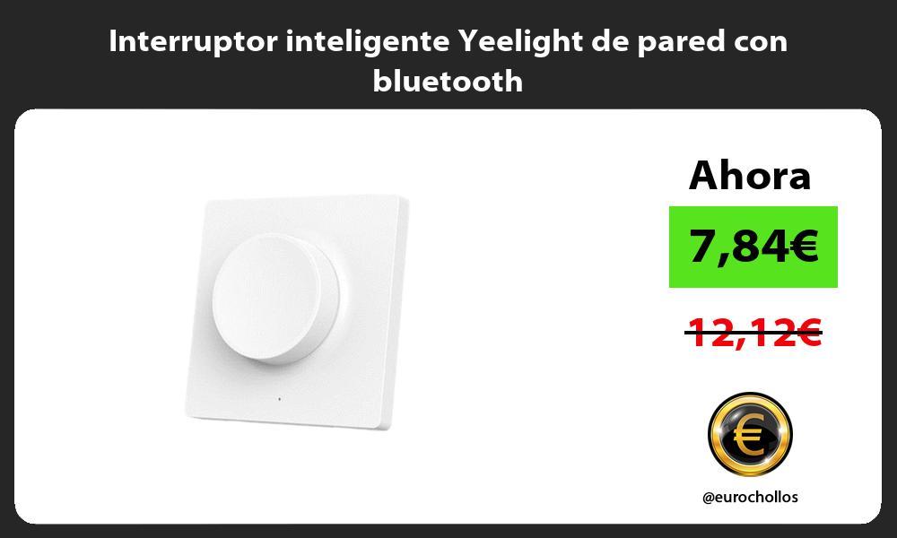 Interruptor inteligente Yeelight de pared con bluetooth