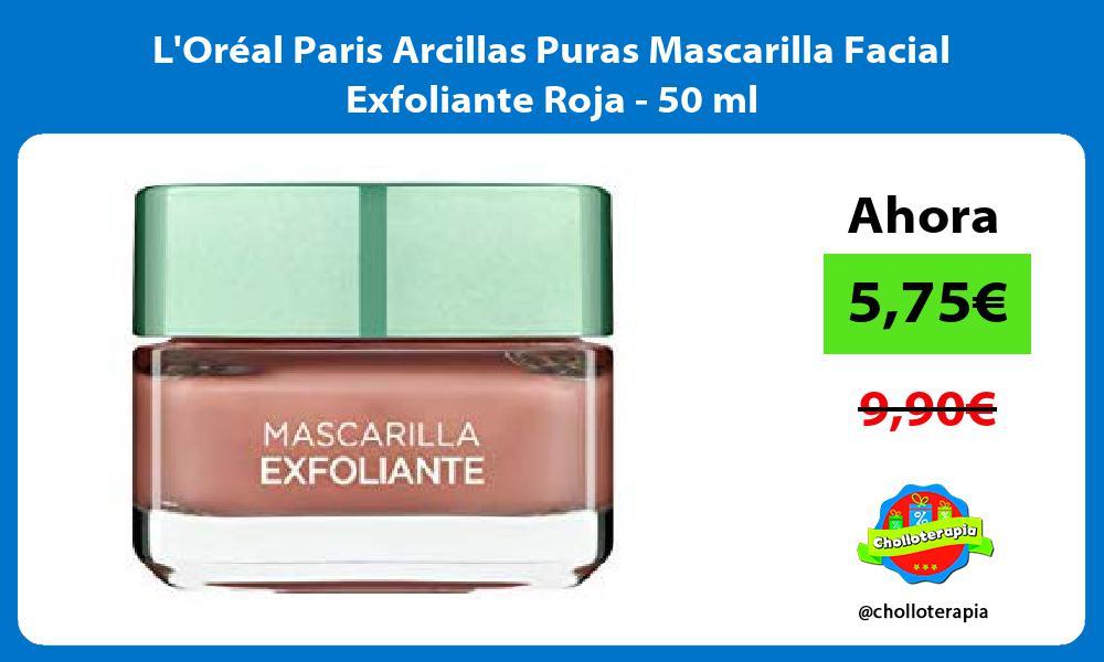 LOréal Paris Arcillas Puras Mascarilla Facial Exfoliante Roja 50 ml