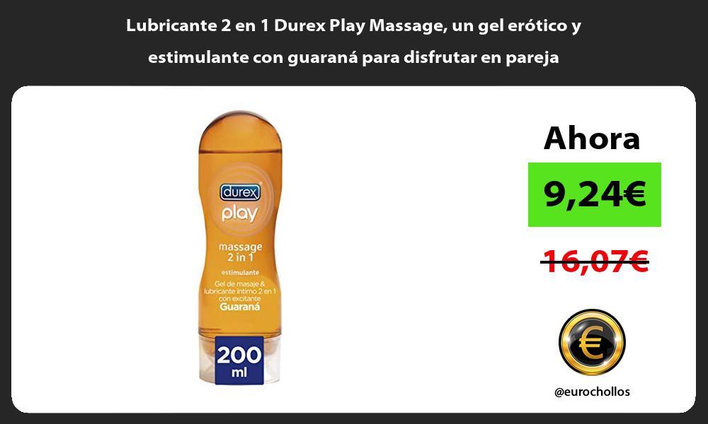 Lubricante 2 en 1 Durex Play Massage un gel erótico y estimulante con guaraná para disfrutar en pareja
