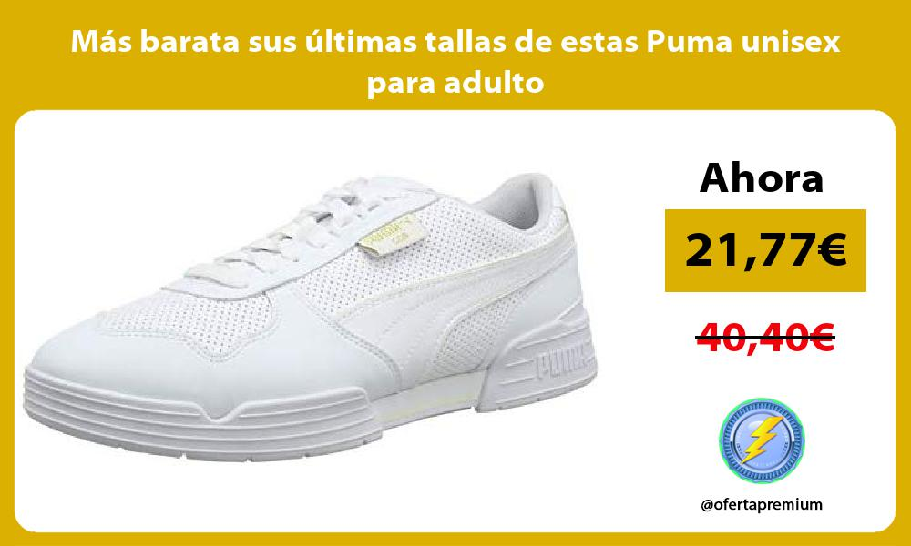 Más barata sus últimas tallas de estas Puma unisex para adulto