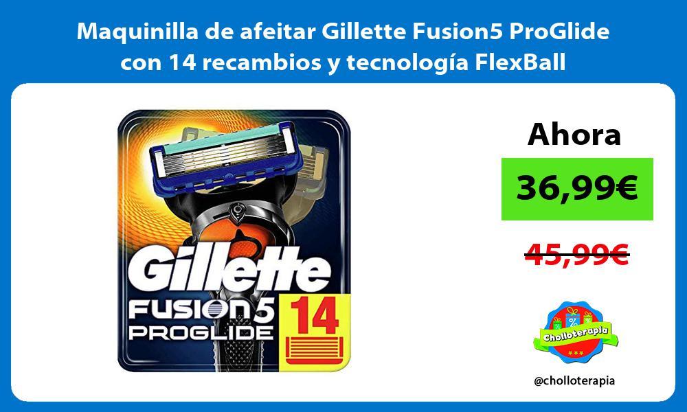 Maquinilla de afeitar Gillette Fusion5 ProGlide con 14 recambios y tecnología FlexBall